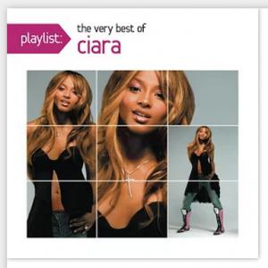 Ciara Playlist The Very Best of Ciara