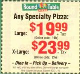 How to use a Round Table Pizza coupon Find coupons for your favorite pizzas online at Round Table Pizza's website. Round Table allows you to search for printable coupons based on what city and state you live in. These coupons include a 50% off coupon on your second pizza of equal or lesser value and $3 off your favorite large pizza.